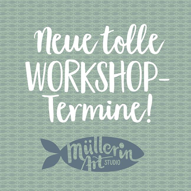 Neue Workshop Termine im ©Muellerin Art Studio